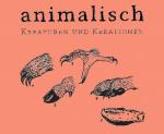 04·2012 animalisch. Kreaturen und Kreationen